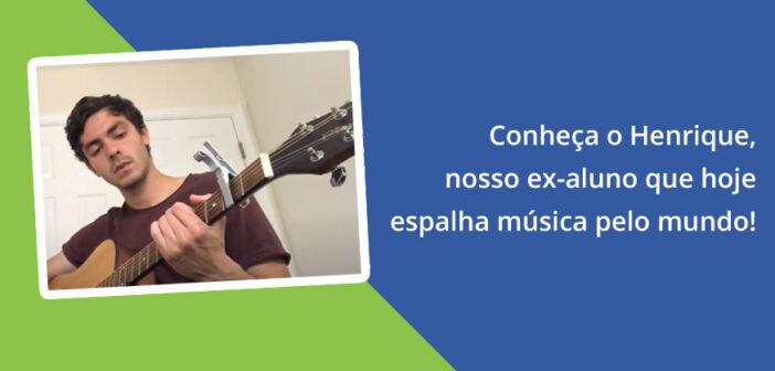 Conheça o Henrique, nosso ex-aluno que hoje espalha música pelo mundo!